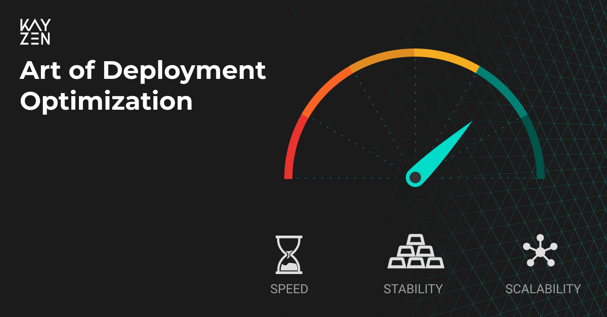 Art of Deployment Optimization - Kayzen