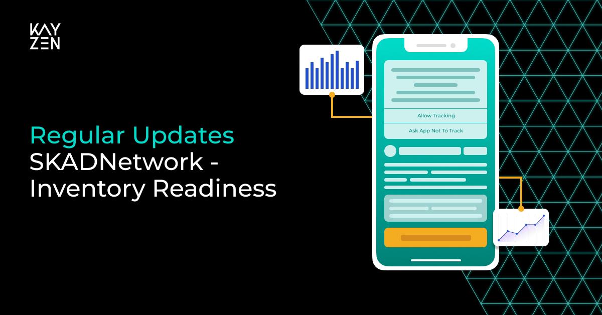 SKADNetwork - Inventory Readiness - Kayzen