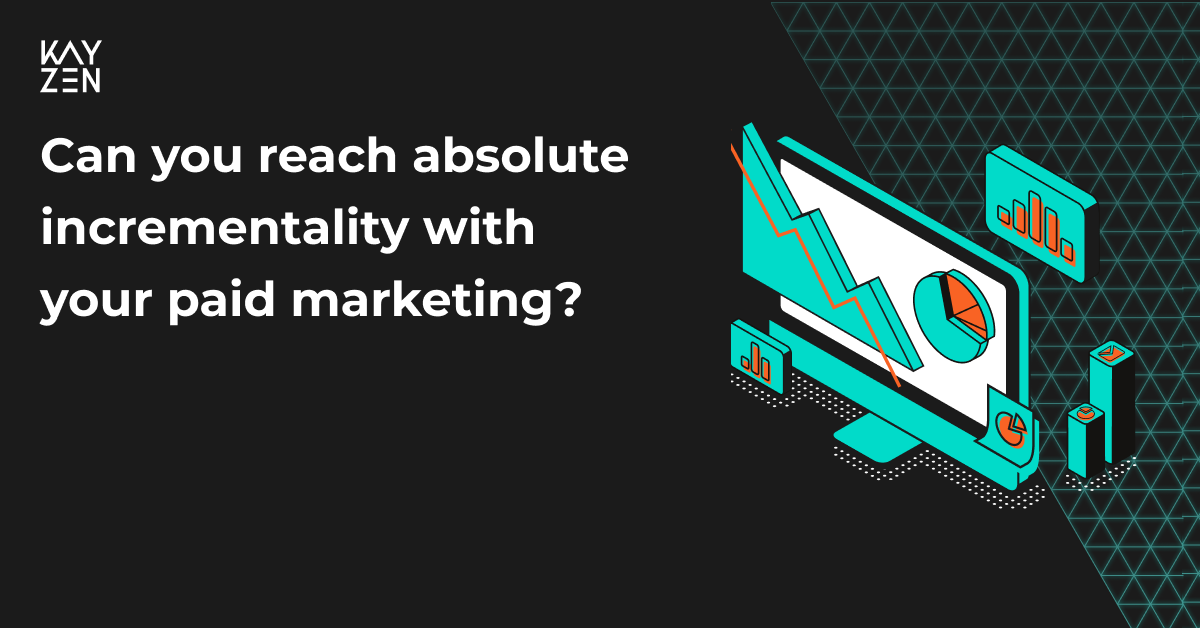 Can you reach absolute incrementality with your paid marketing