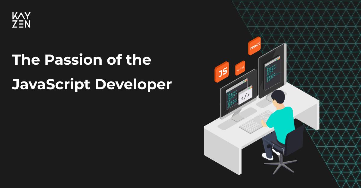 The Passion of The JavaScript Developer - Kayzen